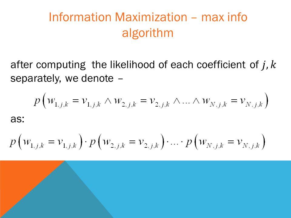 Information Maximization – max info algorithm