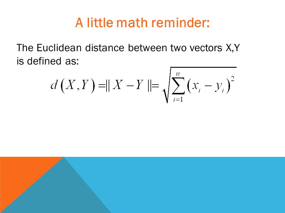 A little math reminder: The Euclidean distance between two vectors X,Y is defined as: