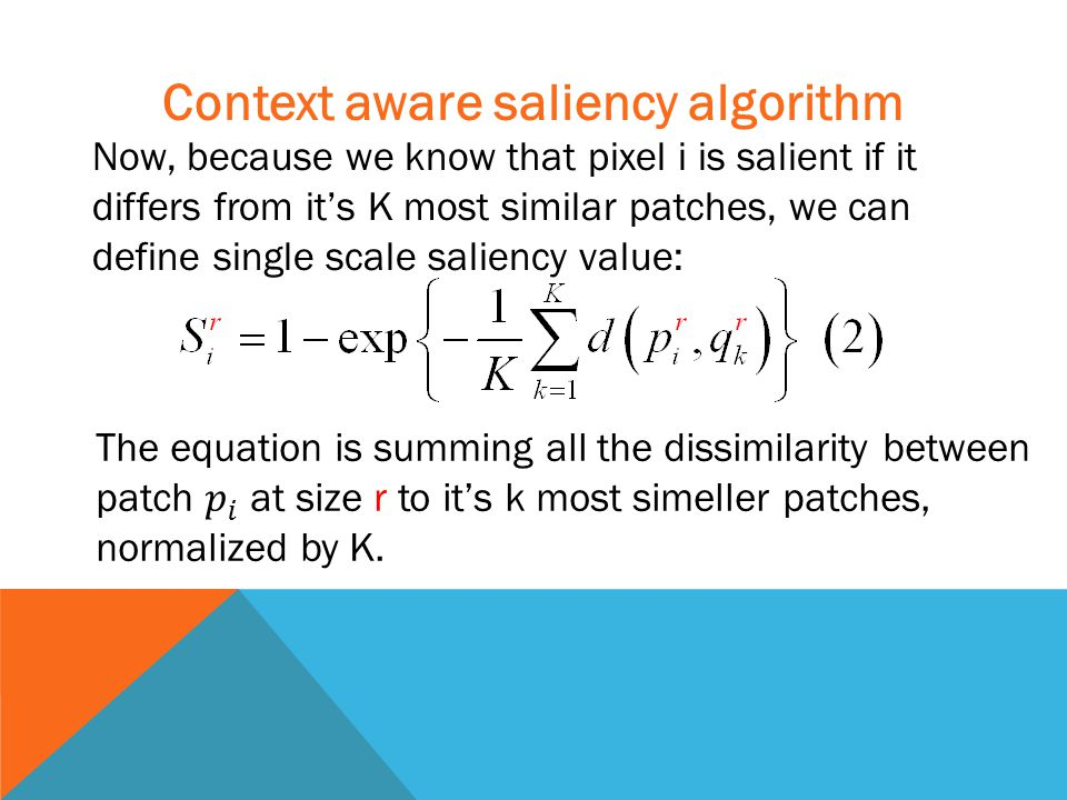 Now, because we know that pixel i is salient if it differs from it's K most similar patches, we can define single scale saliency value: