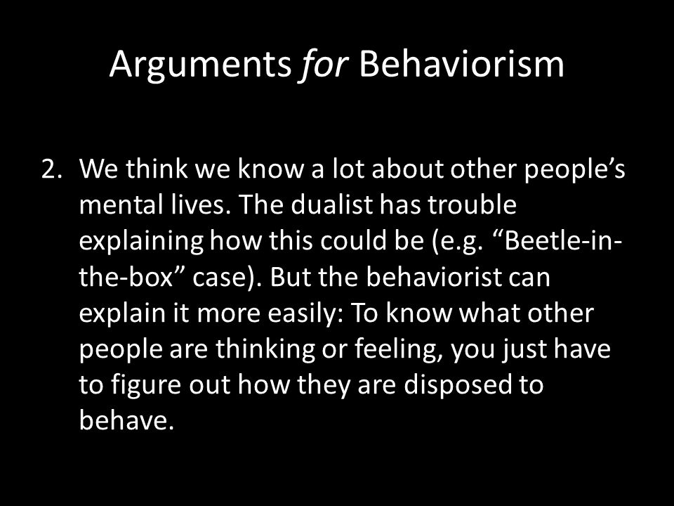 Arguments for Behaviorism 2.We think we know a lot about other people's mental lives.