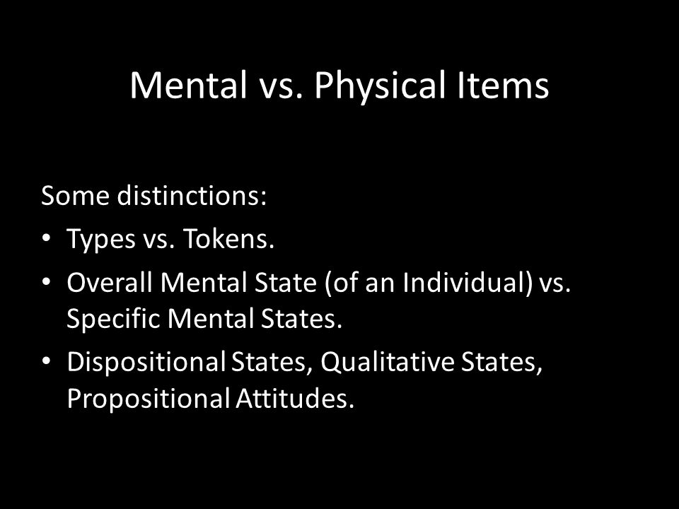 Mental vs.Physical Items Some distinctions: Types vs.