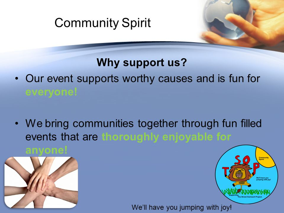 Community Spirit Why support us. Our event supports worthy causes and is fun for everyone.
