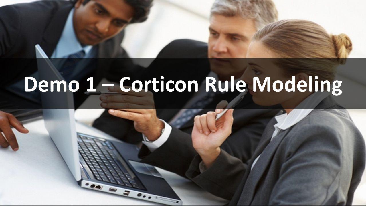 Demo 1 – Corticon Rule Modeling