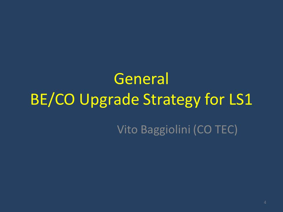 General BE/CO Upgrade Strategy for LS1 Vito Baggiolini (CO TEC) 4