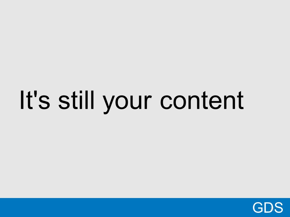 21 It s still your content GDS