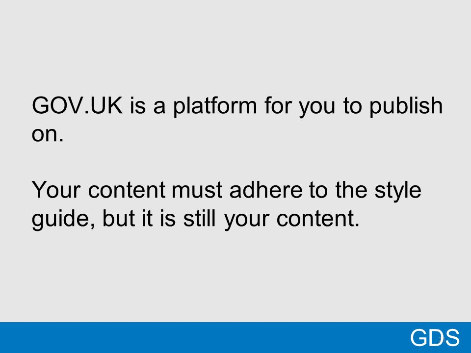 21 GOV.UK is a platform for you to publish on.
