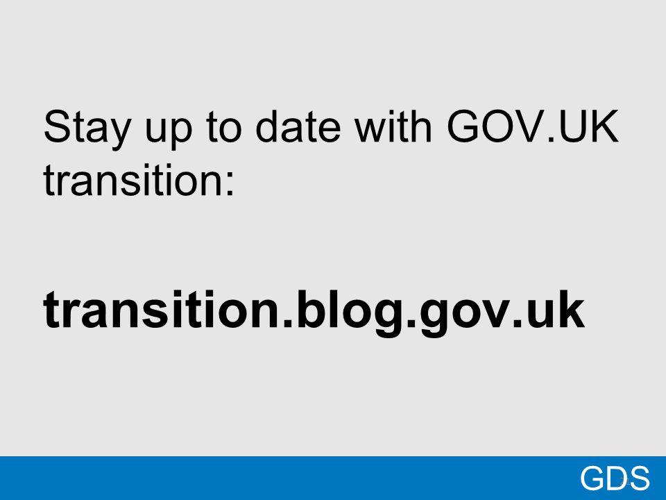 21 Stay up to date with GOV.UK transition: transition.blog.gov.uk GDS