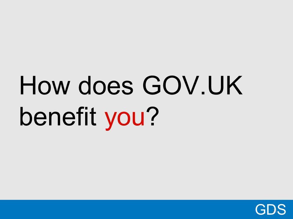21 How does GOV.UK benefit you GDS