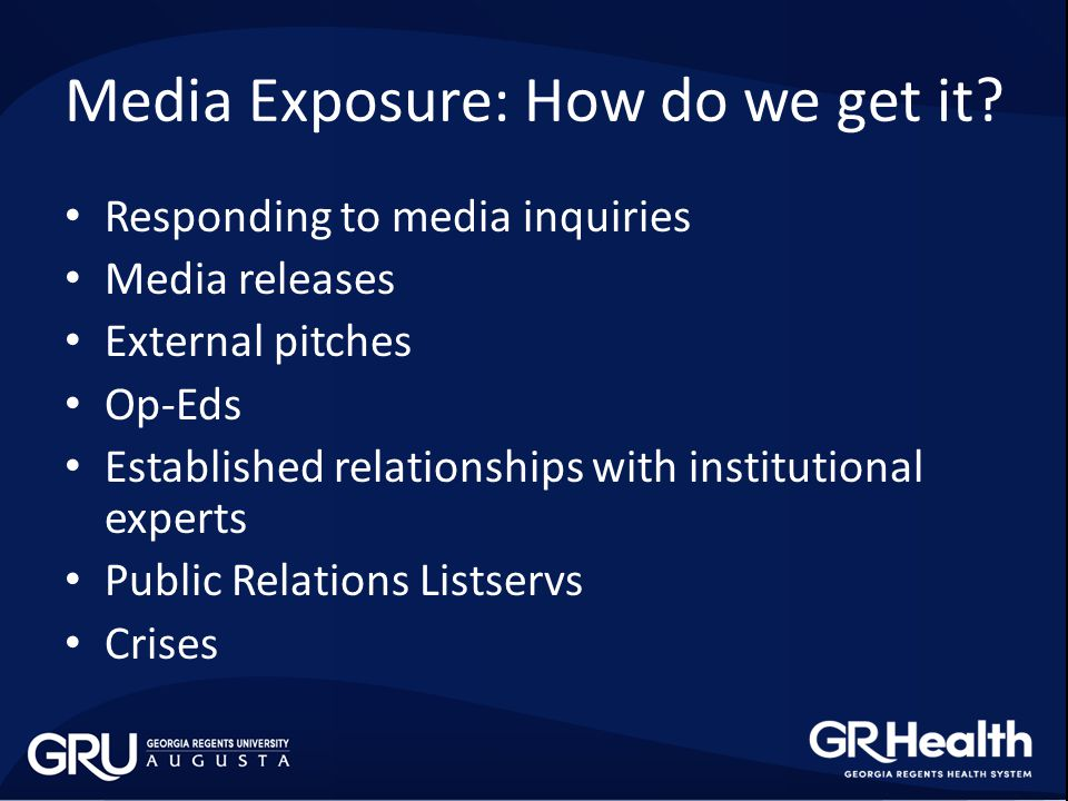 Media Exposure: How do we get it? Responding to media inquiries Media releases External pitches Op-Eds Established relationships with institutional ex