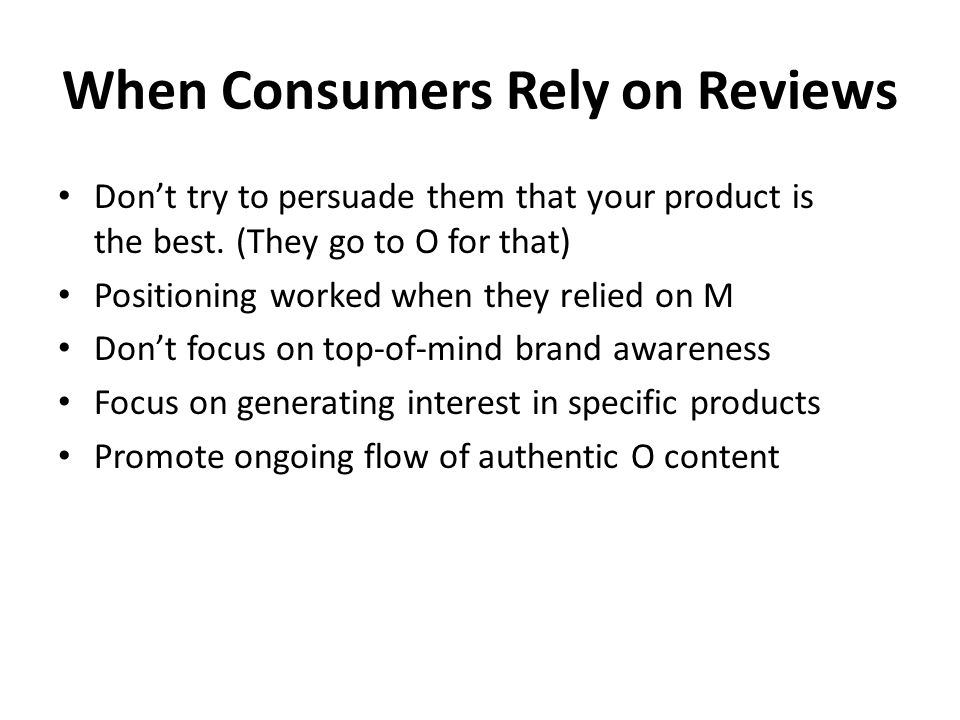 When Consumers Rely on Reviews Don't try to persuade them that your product is the best.