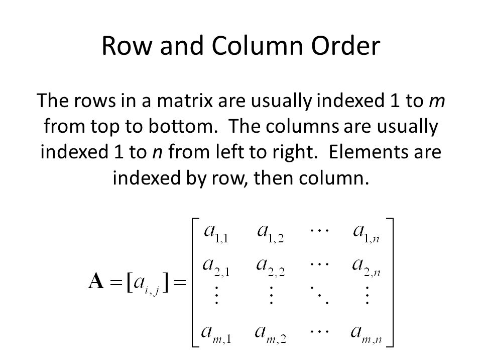 3 Row and Column Order The rows in a matrix are usually indexed 1 to m from top to bottom. The columns are usually indexed 1 to n from left to right.
