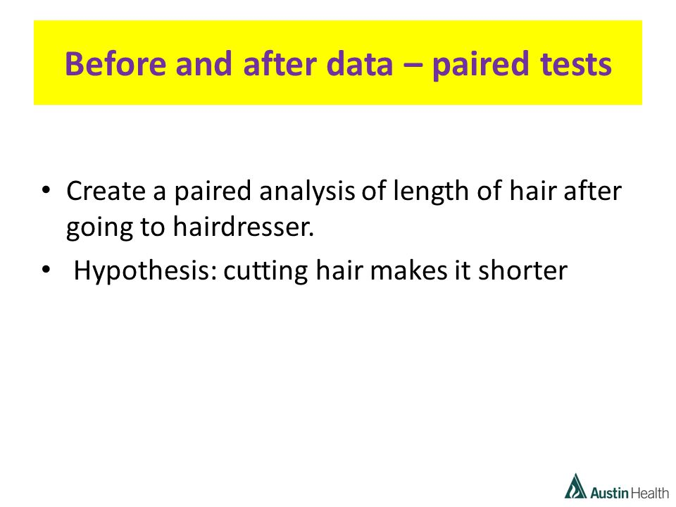 Before and after data – paired tests Create a paired analysis of length of hair after going to hairdresser.