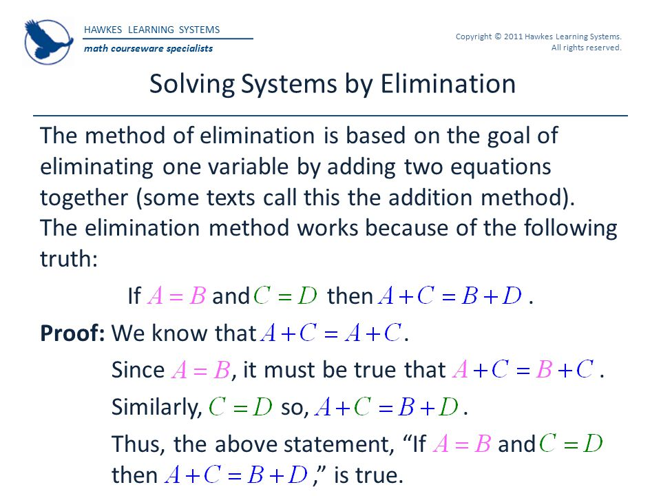 HAWKES LEARNING SYSTEMS math courseware specialists Copyright © 2011 Hawkes Learning Systems. All rights reserved. Solving Systems by Elimination The