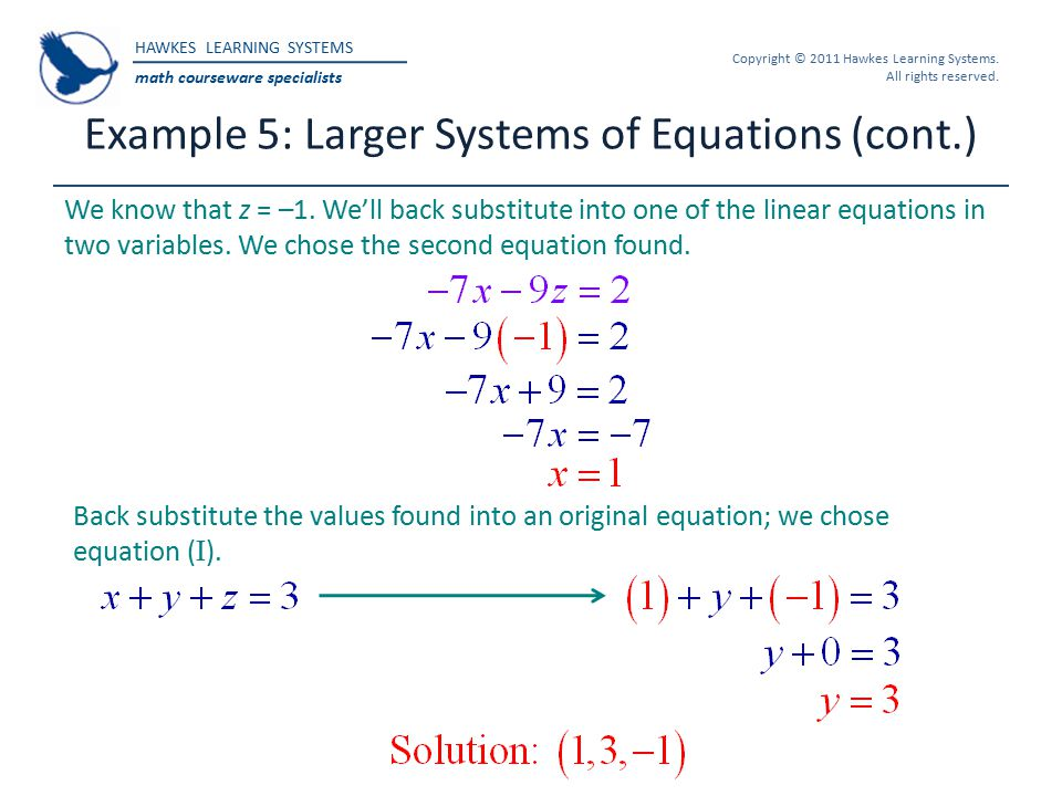 HAWKES LEARNING SYSTEMS math courseware specialists Copyright © 2011 Hawkes Learning Systems. All rights reserved. Example 5: Larger Systems of Equati
