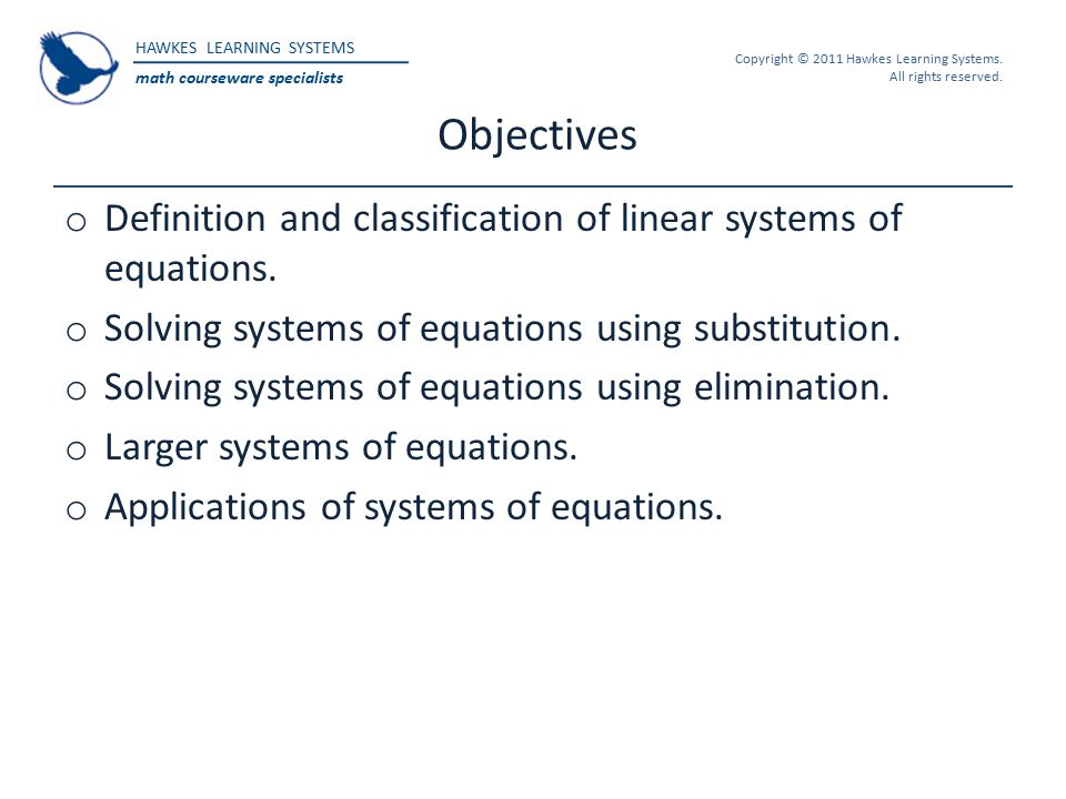 HAWKES LEARNING SYSTEMS math courseware specialists Copyright © 2011 Hawkes Learning Systems. All rights reserved. Objectives o Definition and classif