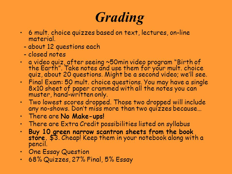 Grading 6 mult. choice quizzes based on text, lectures, on-line material. - about 12 questions each - closed notes a video quiz, after seeing ~50min v