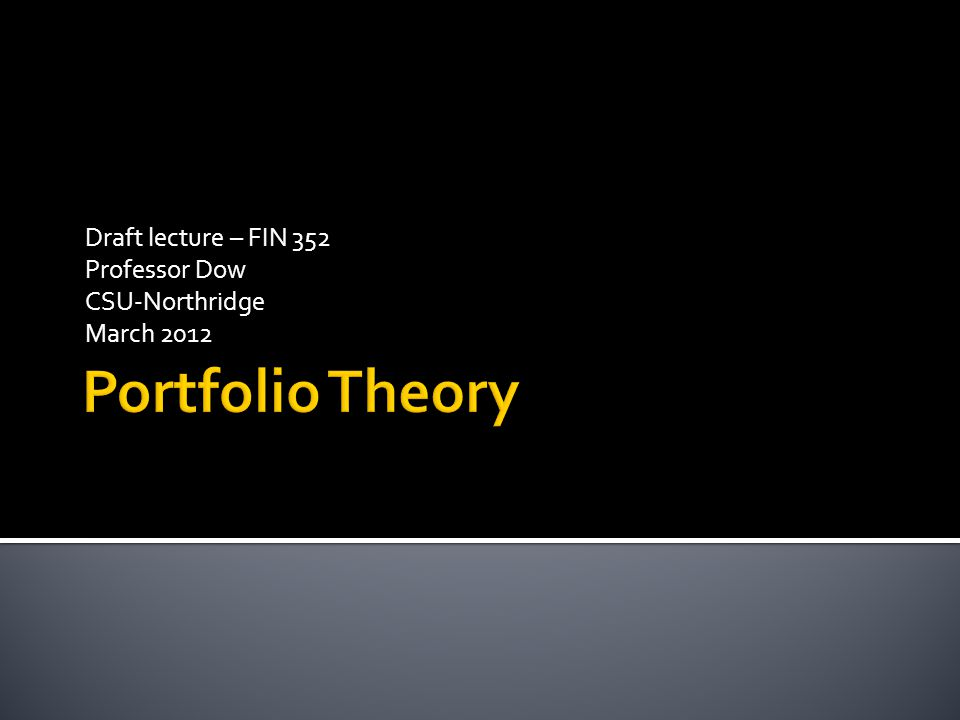 Draft lecture – FIN 352 Professor Dow CSU-Northridge March 2012