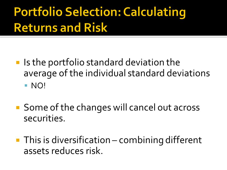  Is the portfolio standard deviation the average of the individual standard deviations  NO.