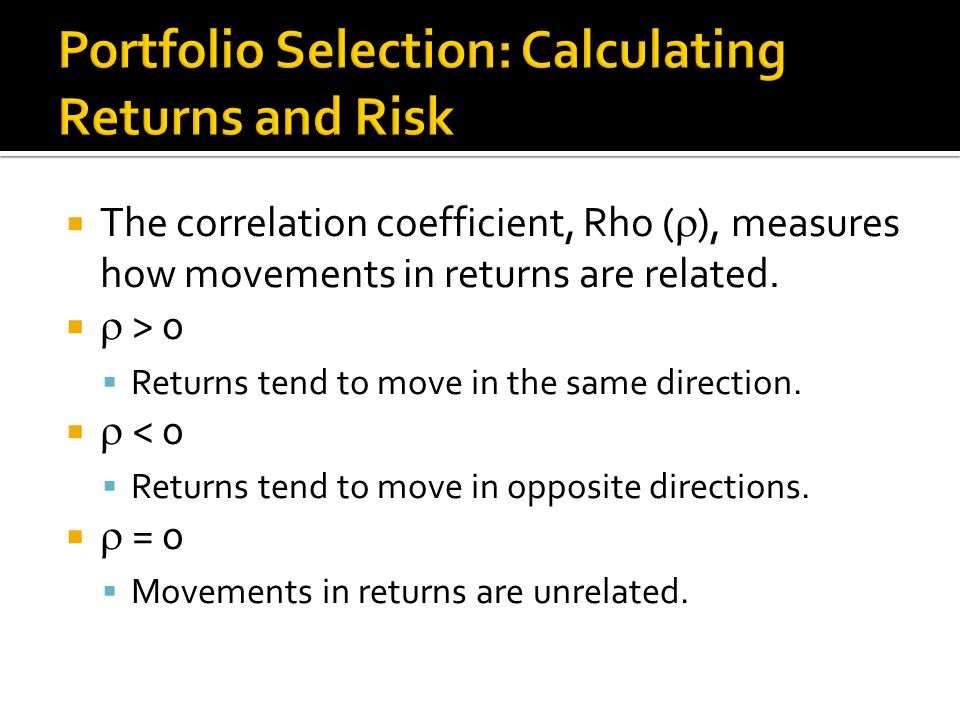  The correlation coefficient, Rho (  ), measures how movements in returns are related.