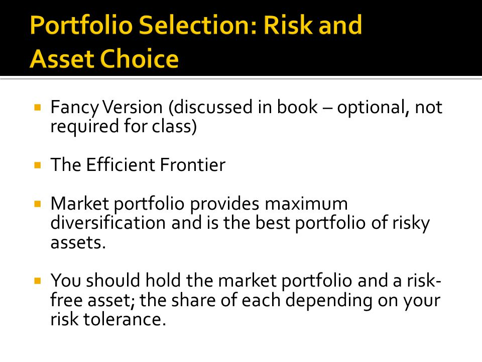  Fancy Version (discussed in book – optional, not required for class)  The Efficient Frontier  Market portfolio provides maximum diversification and is the best portfolio of risky assets.