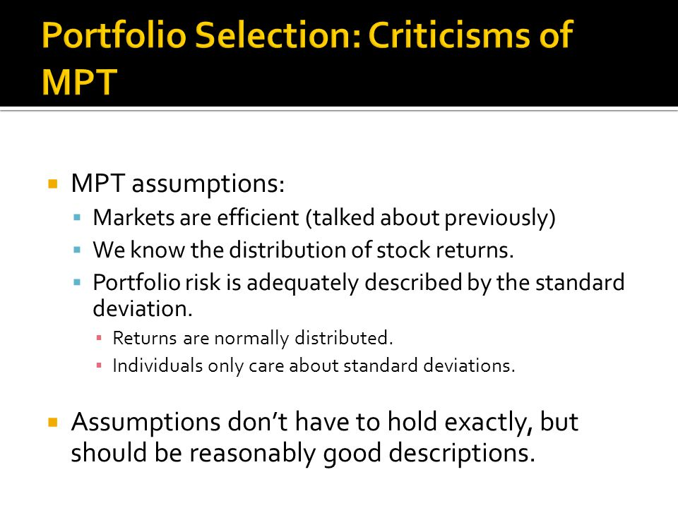  MPT assumptions:  Markets are efficient (talked about previously)  We know the distribution of stock returns.