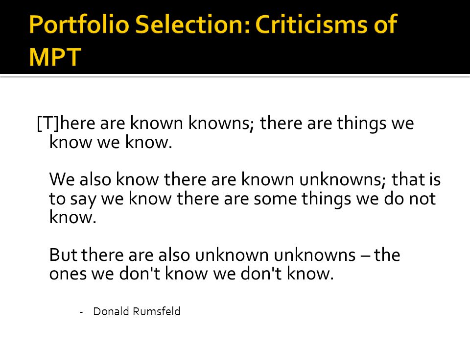 [T]here are known knowns; there are things we know we know. We also know there are known unknowns; that is to say we know there are some things we do
