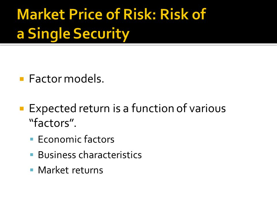  Factor models.  Expected return is a function of various factors .