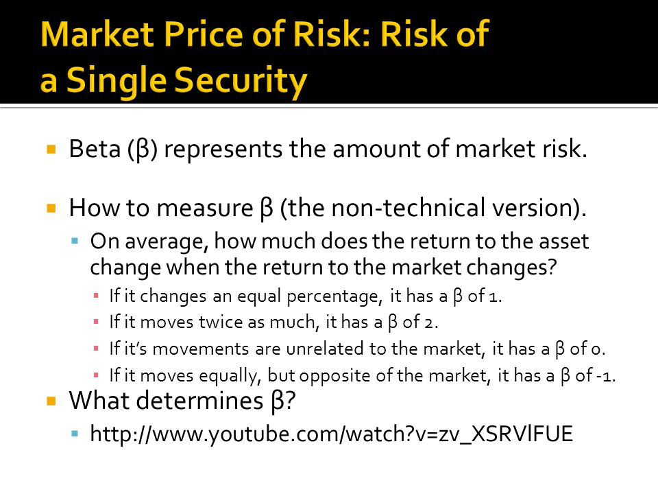  Beta (β) represents the amount of market risk.  How to measure β (the non-technical version).