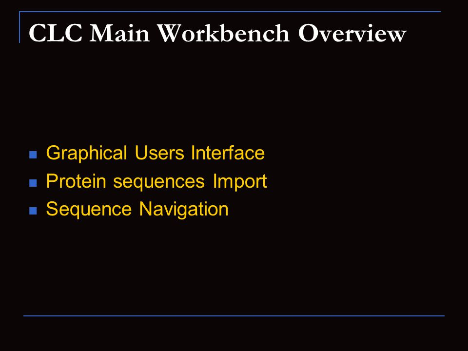 CLC Main Workbench Overview Graphical Users Interface Protein sequences Import Sequence Navigation