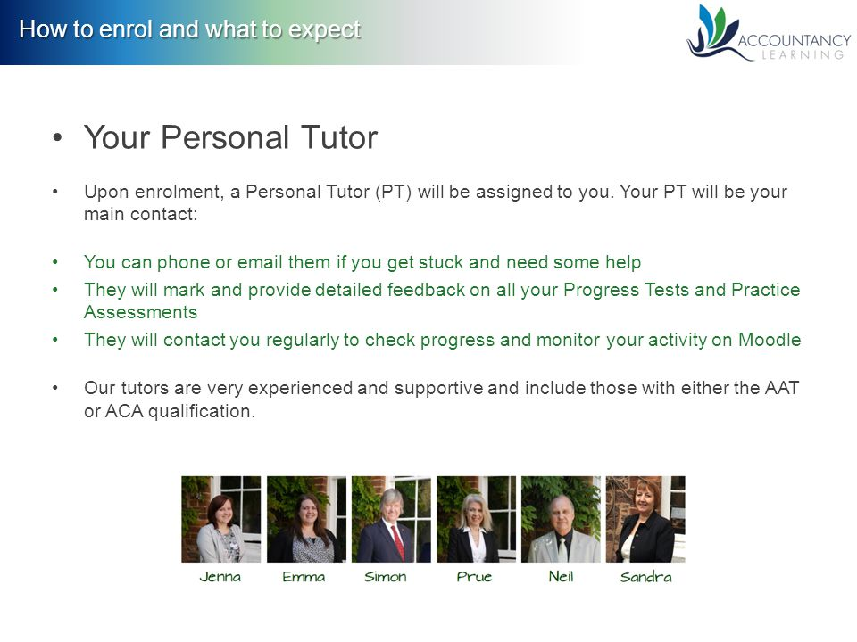 How to enrol and what to expect Your Personal Tutor Upon enrolment, a Personal Tutor (PT) will be assigned to you.