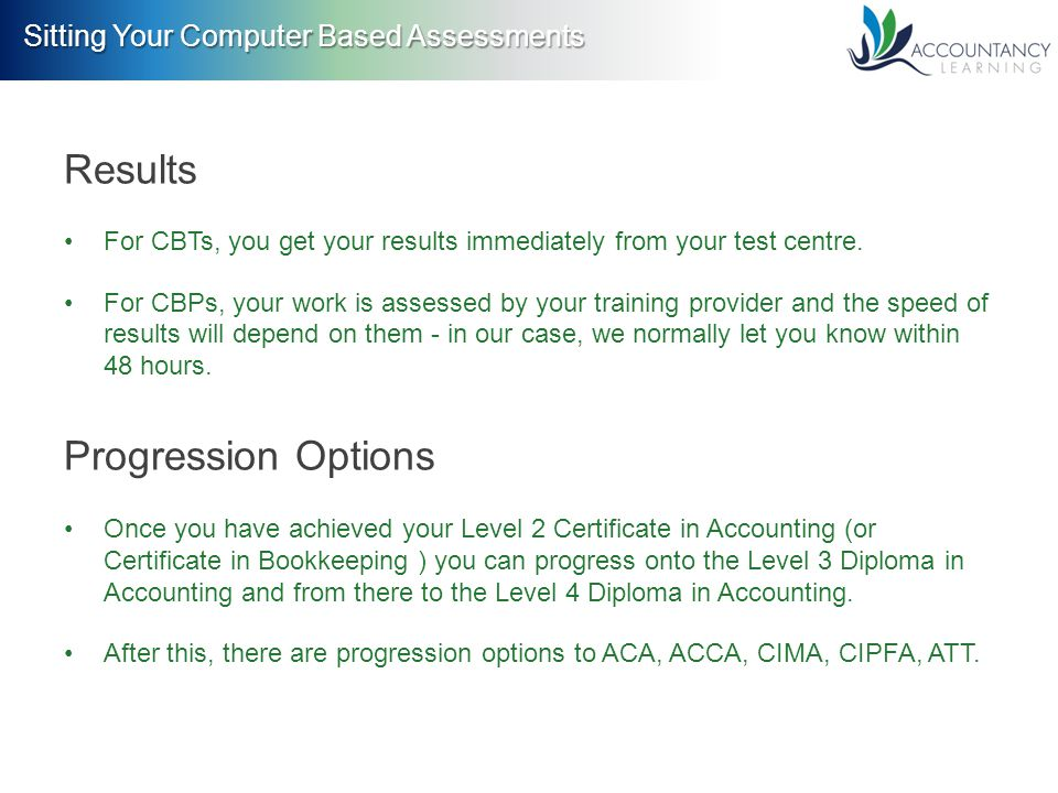 Sitting Your Computer Based Assessments Results For CBTs, you get your results immediately from your test centre.