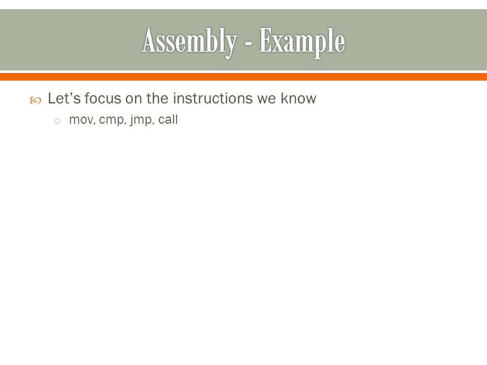  Let's focus on the instructions we know o mov, cmp, jmp, call