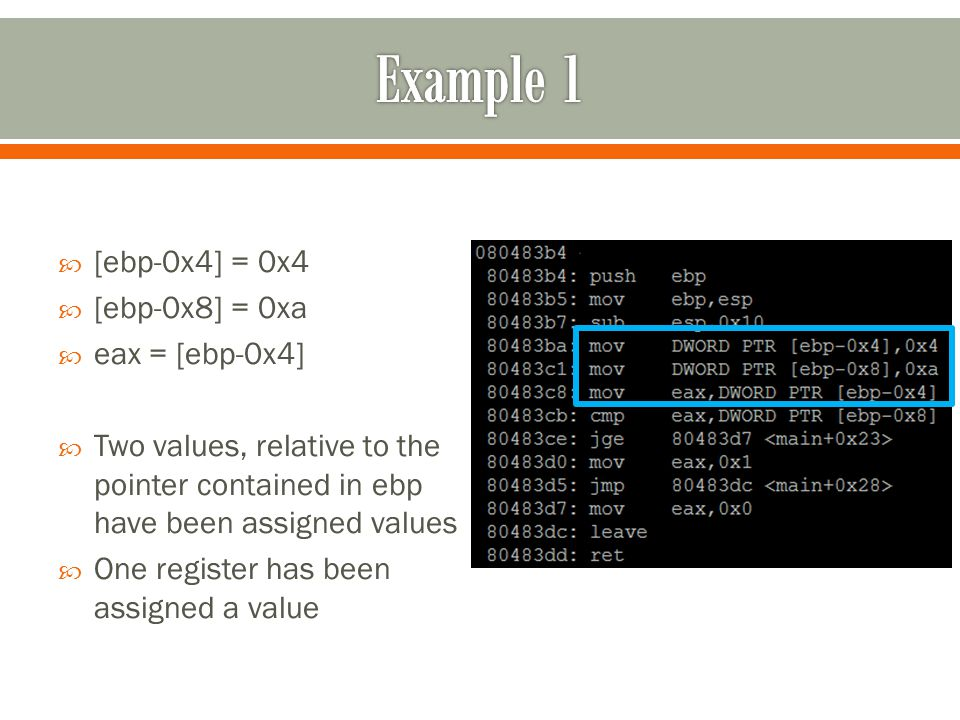  [ebp-0x4] = 0x4  [ebp-0x8] = 0xa  eax = [ebp-0x4]  Two values, relative to the pointer contained in ebp have been assigned values  One register has been assigned a value