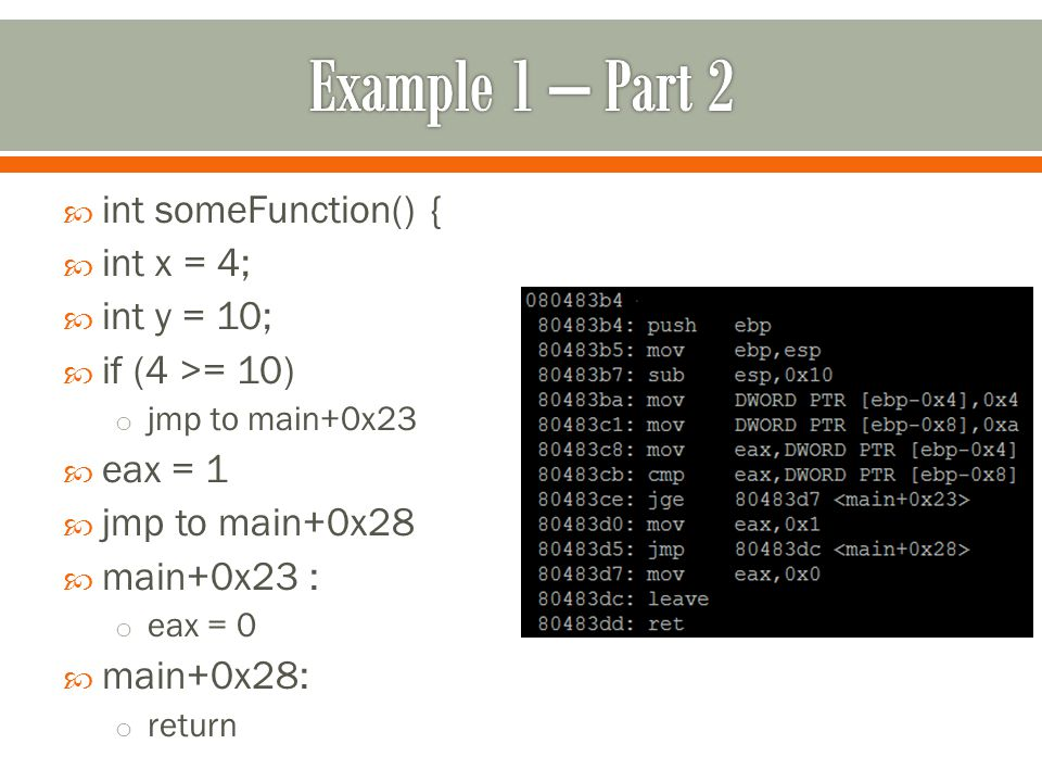  int someFunction() {  int x = 4;  int y = 10;  if (4 >= 10) o jmp to main+0x23  eax = 1  jmp to main+0x28  main+0x23 : o eax = 0  main+0x28: o return