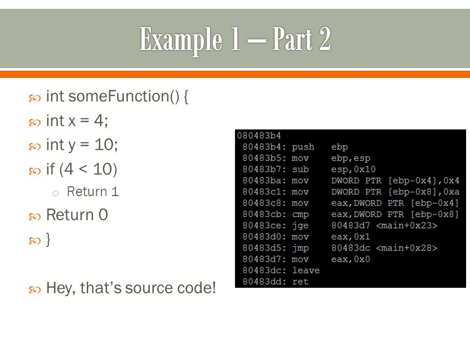  int someFunction() {  int x = 4;  int y = 10;  if (4 < 10) o Return 1  Return 0  }  Hey, that's source code!