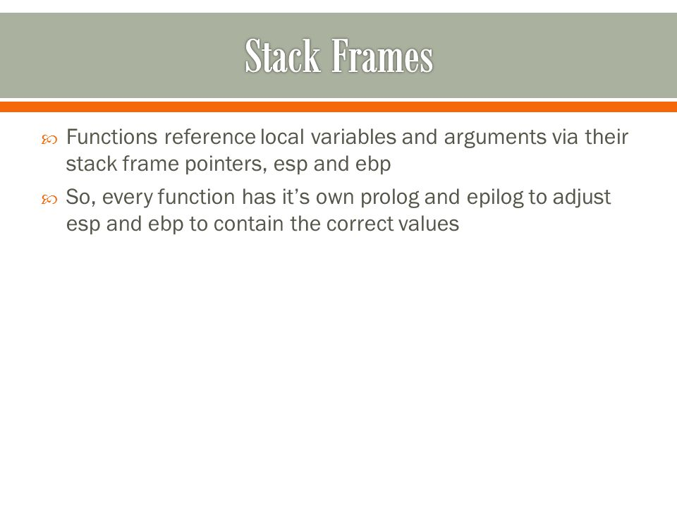  Functions reference local variables and arguments via their stack frame pointers, esp and ebp  So, every function has it's own prolog and epilog to adjust esp and ebp to contain the correct values