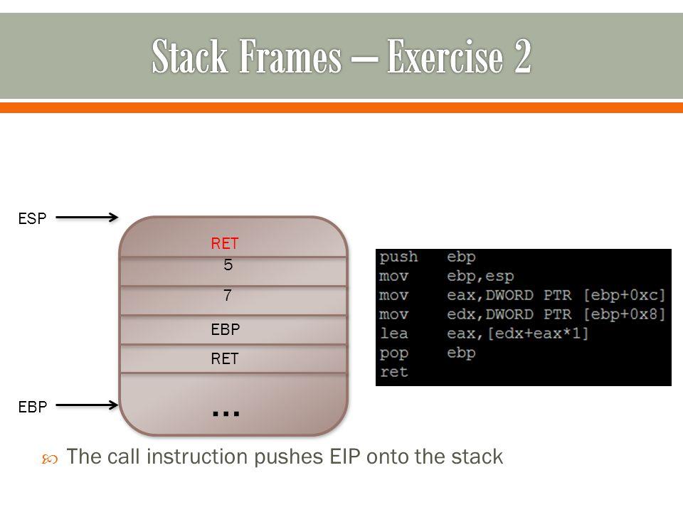 … RET EBP 7 5  The call instruction pushes EIP onto the stack RET ESP EBP