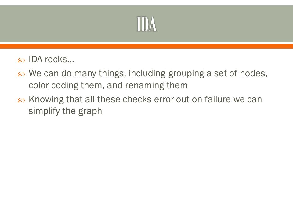  IDA rocks…  We can do many things, including grouping a set of nodes, color coding them, and renaming them  Knowing that all these checks error out on failure we can simplify the graph