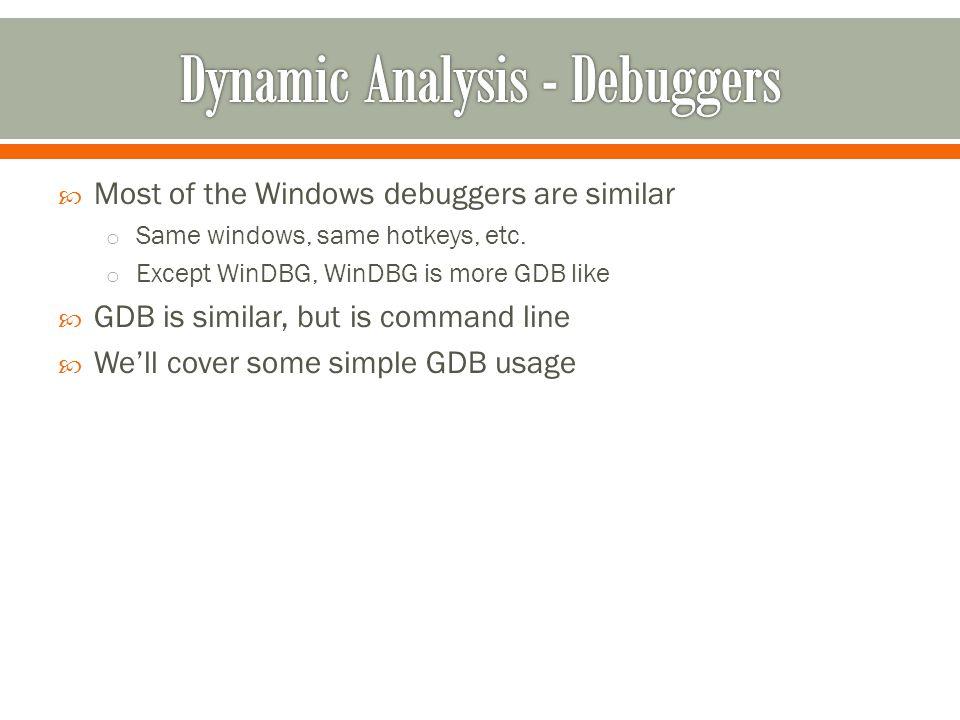  Most of the Windows debuggers are similar o Same windows, same hotkeys, etc.