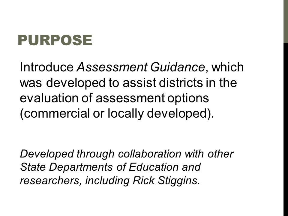 AGENDA 1.Introduce Assessment Guidance 2.Answer, How can the Assessment Guidance be used? 3.Answer, What is included in the Assessment Guidance? 4.Provide time to review Assessment Guidance and ask questions.