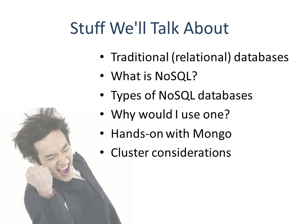 Relational Databases Well-defined schema with regular, rectangular data Use SQL (Structured Query Language)