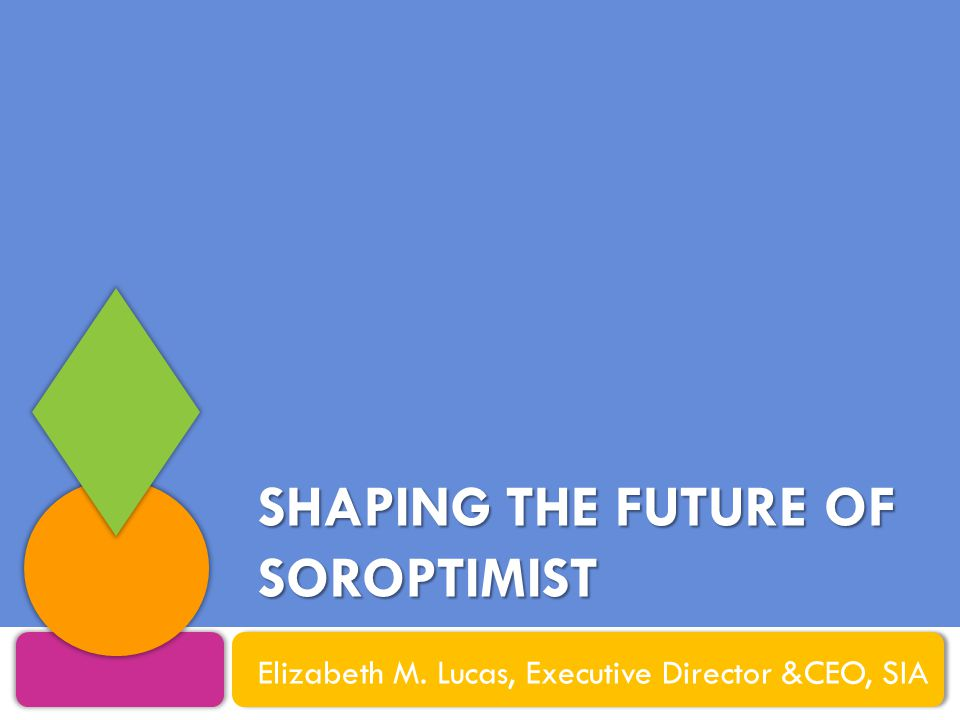 The Soroptimist Legacy  91 Years of Progress  Society Influences How We Deliver Our Programs  Concentrate On Our Mission
