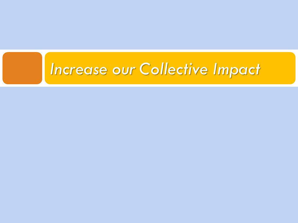 Increase our Collective Impact