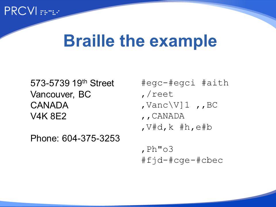 Braille the example 573-5739 19 th Street Vancouver, BC CANADA V4K 8E2 Phone: 604-375-3253 #egc-#egci #aith,/reet,Vanc\V]1,,BC,,CANADA,V#d,k #h,e#b,Ph o3 #fjd-#cge-#cbec