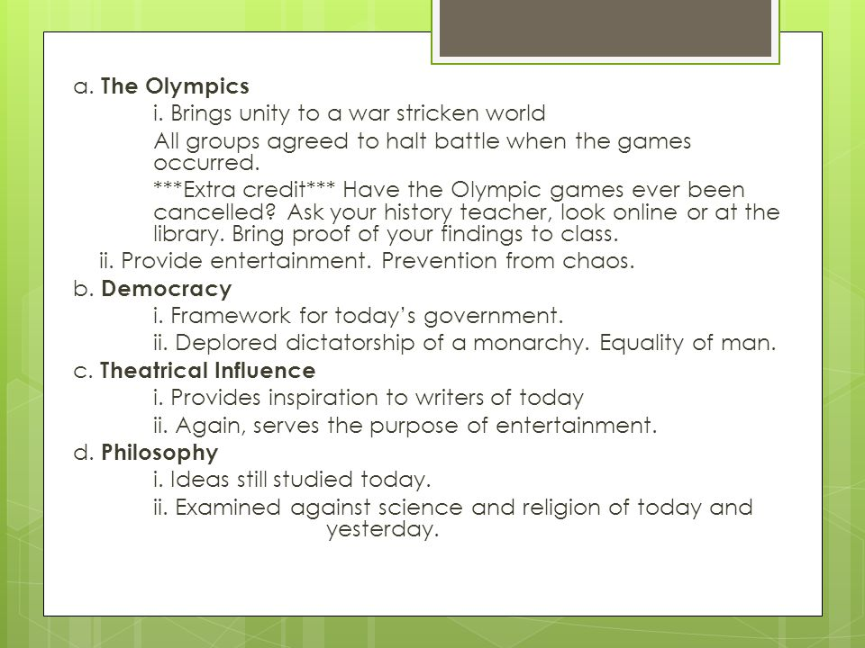 a. The Olympics i. Brings unity to a war stricken world All groups agreed to halt battle when the games occurred. ***Extra credit*** Have the Olympic