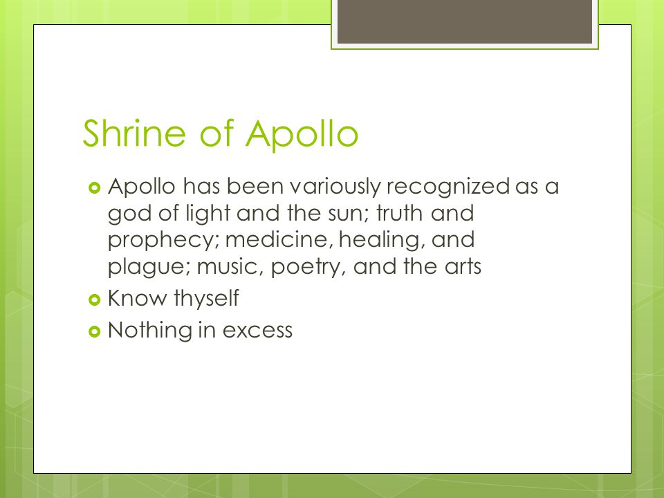 Shrine of Apollo  Apollo has been variously recognized as a god of light and the sun; truth and prophecy; medicine, healing, and plague; music, poetr