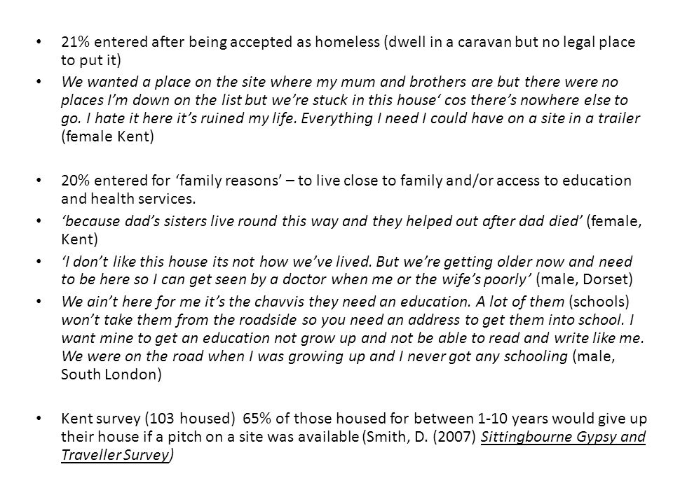 21% entered after being accepted as homeless (dwell in a caravan but no legal place to put it) We wanted a place on the site where my mum and brothers