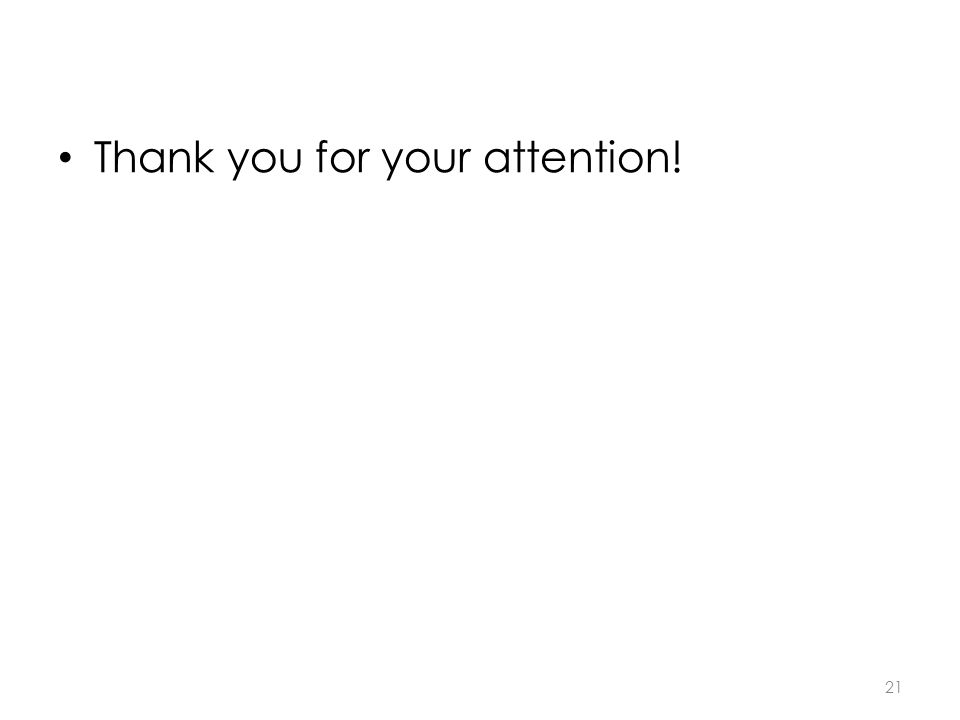 Thank you for your attention! 21