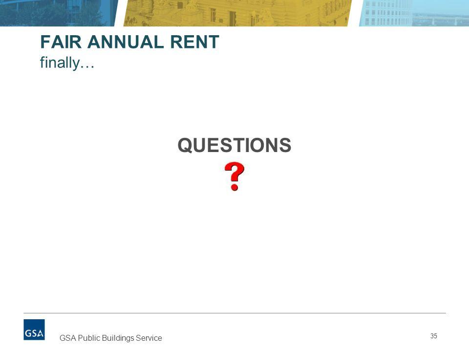 FAIR ANNUAL RENT finally… 35 GSA Public Buildings Service QUESTIONS
