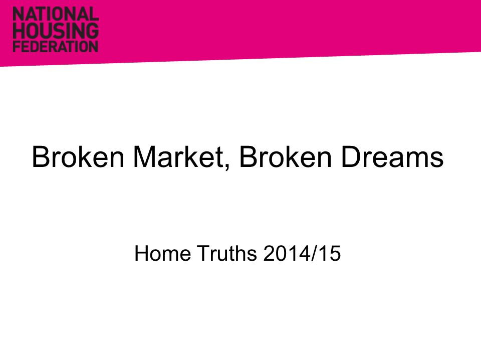 Broken Market, Broken Dreams Home Truths 2014/15